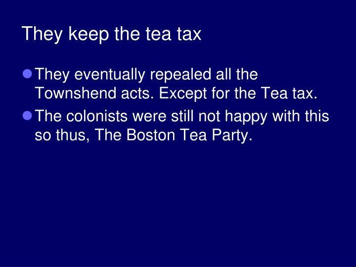 They keep the tea tax