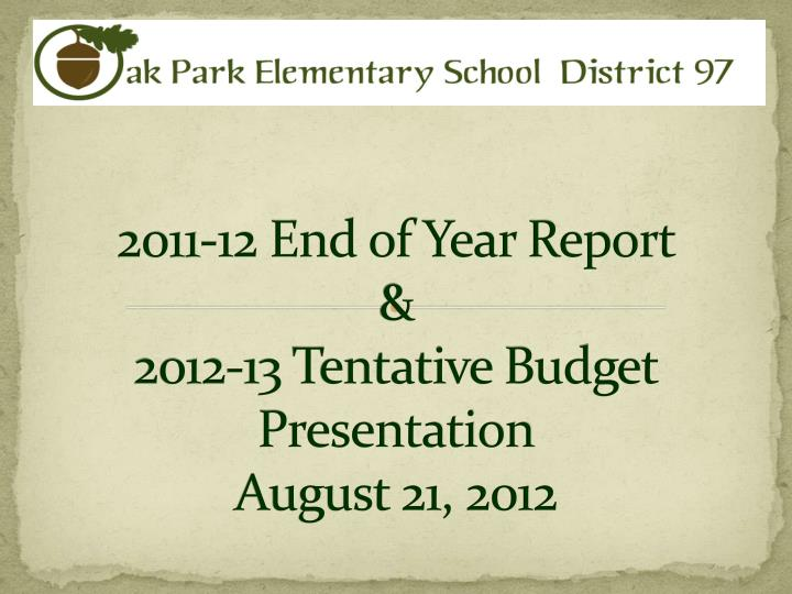 2011 12 end of year report 2012 13 tentative budget presentation august 21 2012 n.