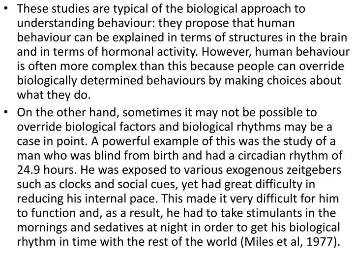 These studies are typical of the biological approach to understanding