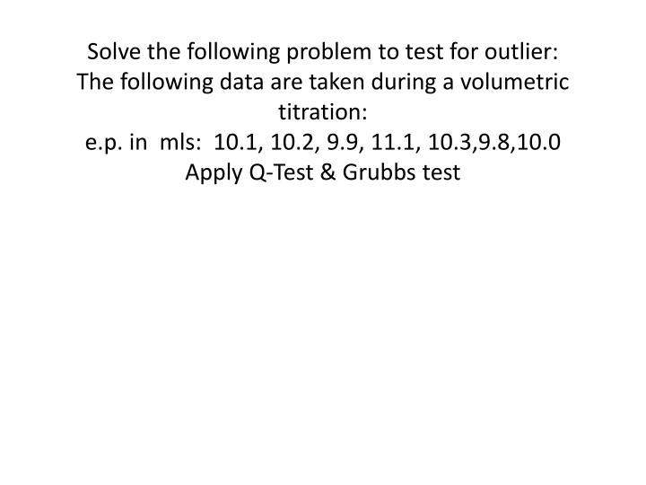 Solve the following problem to test for outlier: