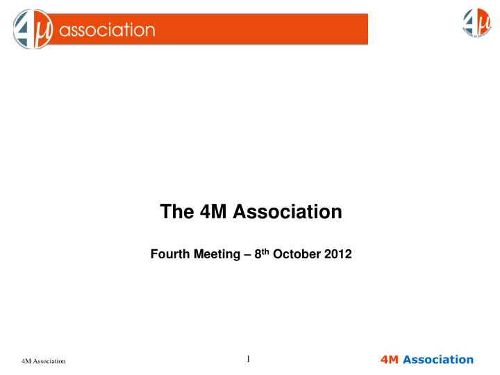 The 4m association fourth meeting 8 th october 2012