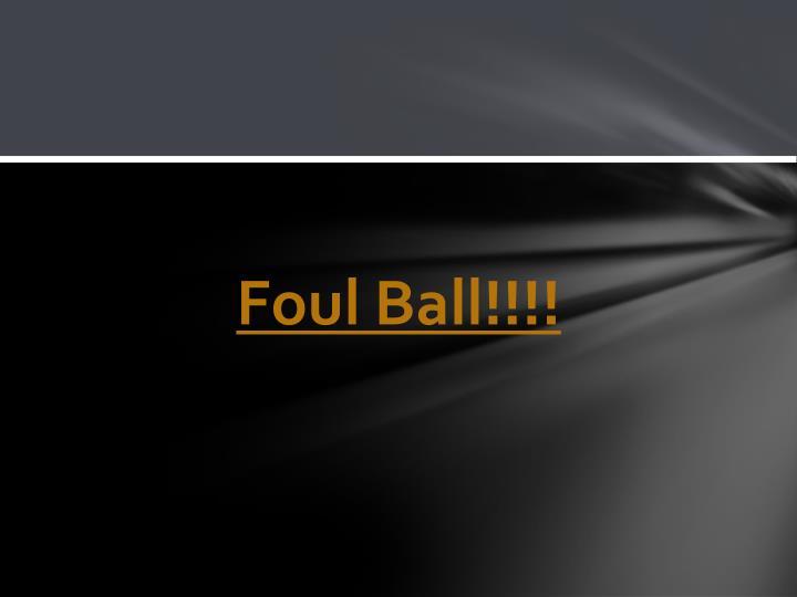Foul Ball!!!!