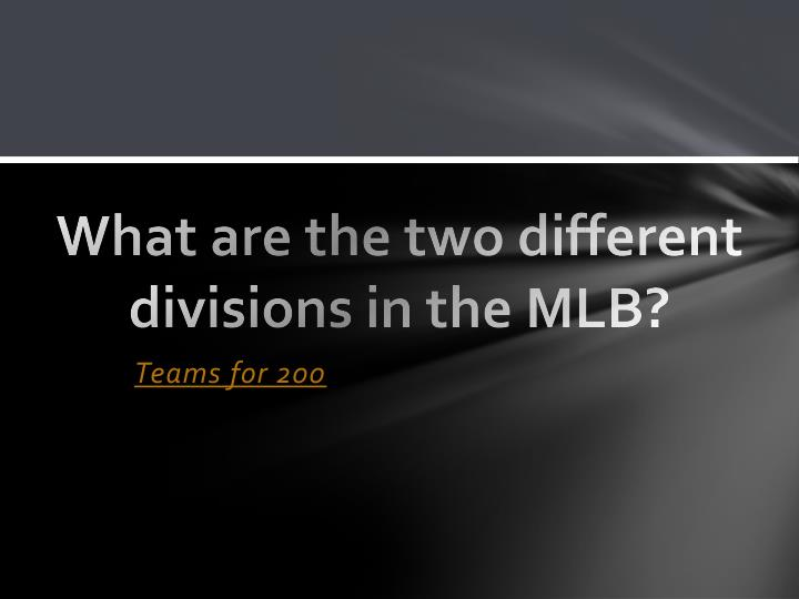 What are the two different divisions in the MLB?