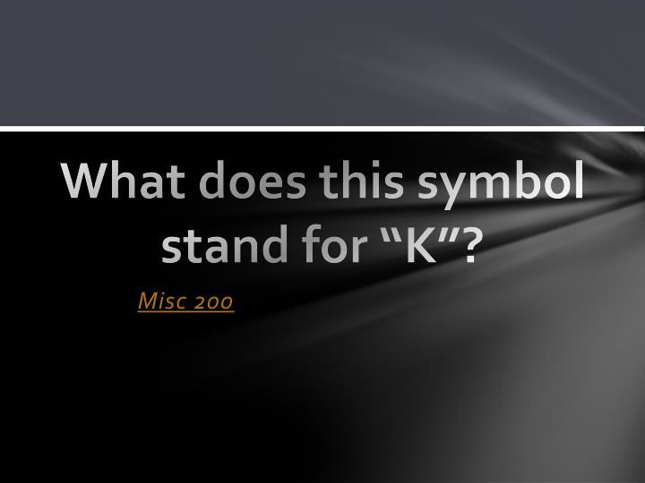 """What does this symbol stand for """"K"""""""