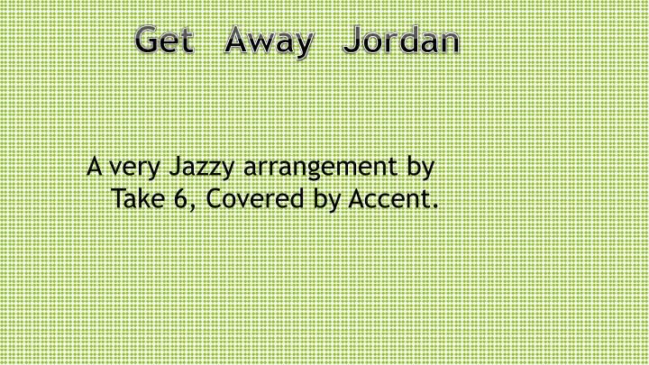 a very jazzy arrangement by take 6 covered by accent n.