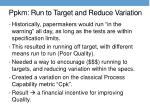 ppkm run to target and reduce variation