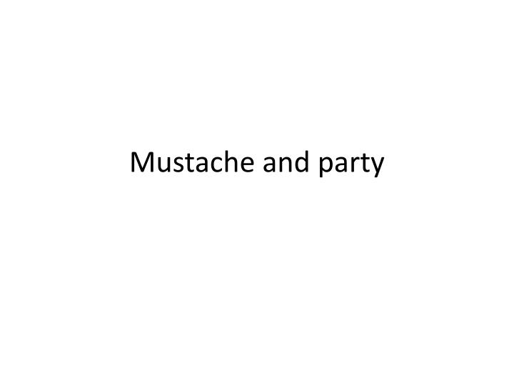 Mustache and party