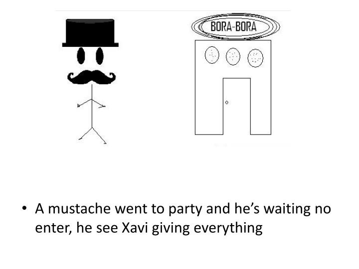 A mustache went to