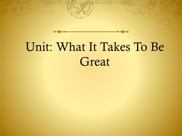 Unit what it takes to be great