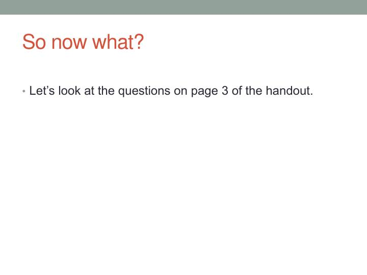 Let's look at the questions on page 3 of the handout.