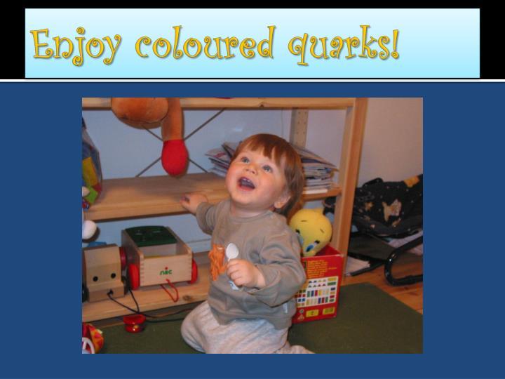 Enjoy coloured quarks