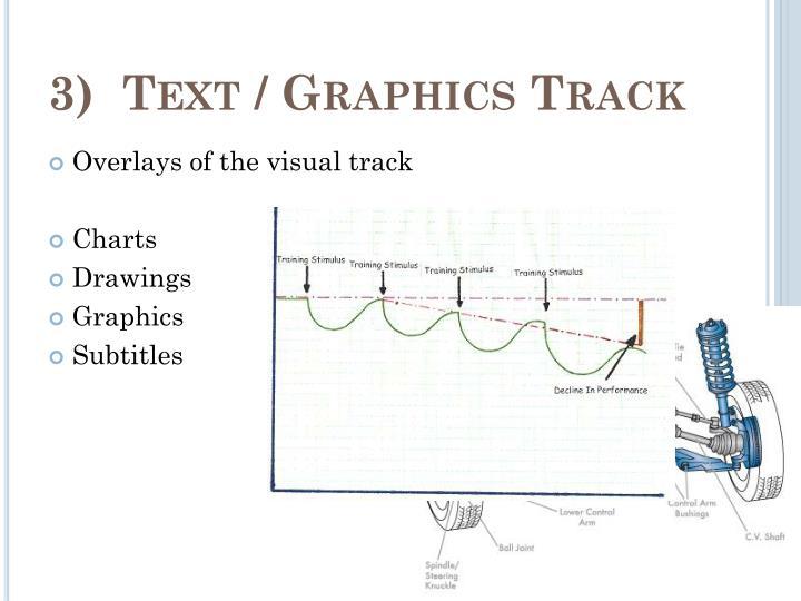 3)  Text / Graphics Track