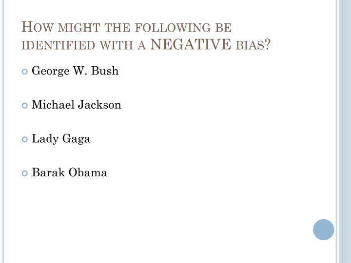 How might the following be identified with a NEGATIVE bias?