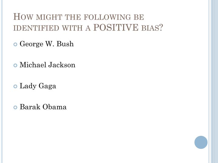 How might the following be identified with a POSITIVE bias?