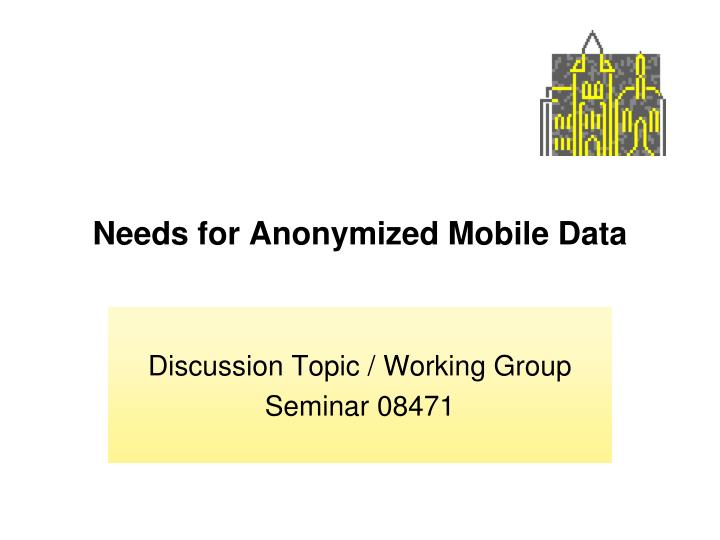 Needs for anonymized mobile data