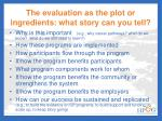 the evaluation as the plot or ingredients what story can you tell