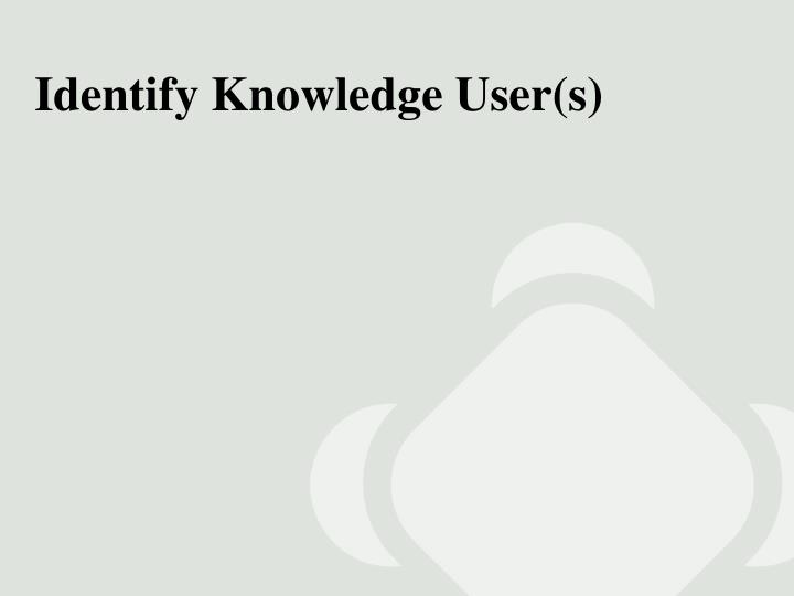 Identify Knowledge User(s)