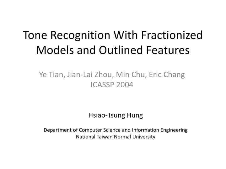 tone recognition with fractionized models and outlined features n.