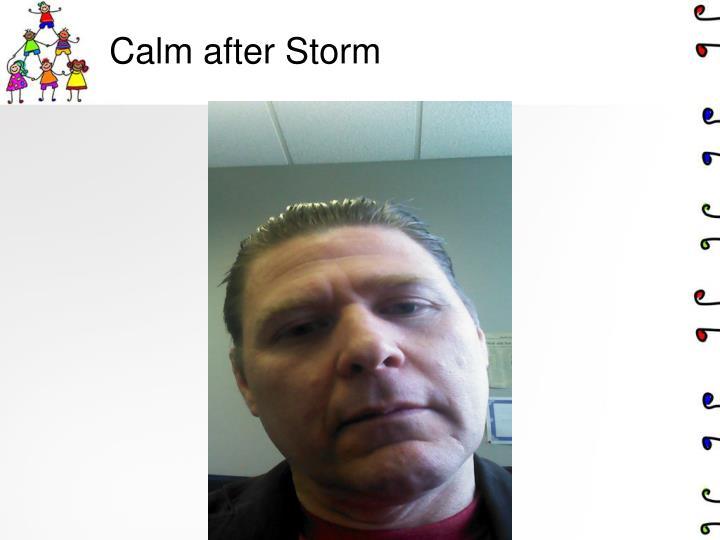 Calm after Storm