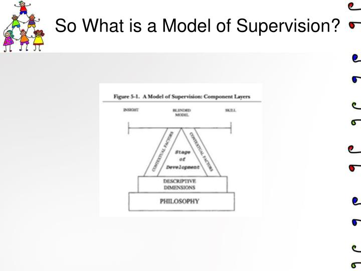 So What is a Model of Supervision?