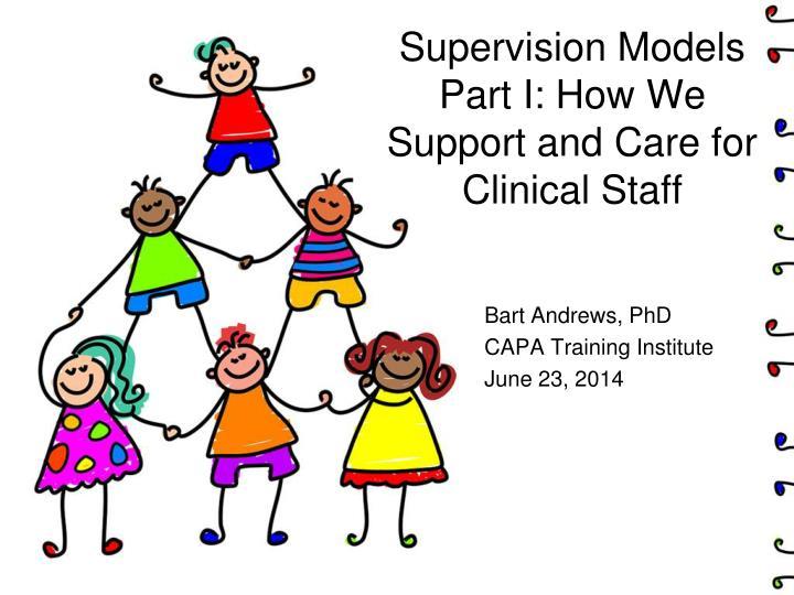 supervision models part i how we support and care for clinical staff n.