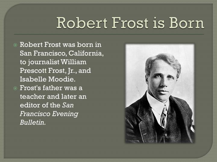 Robert frost is born
