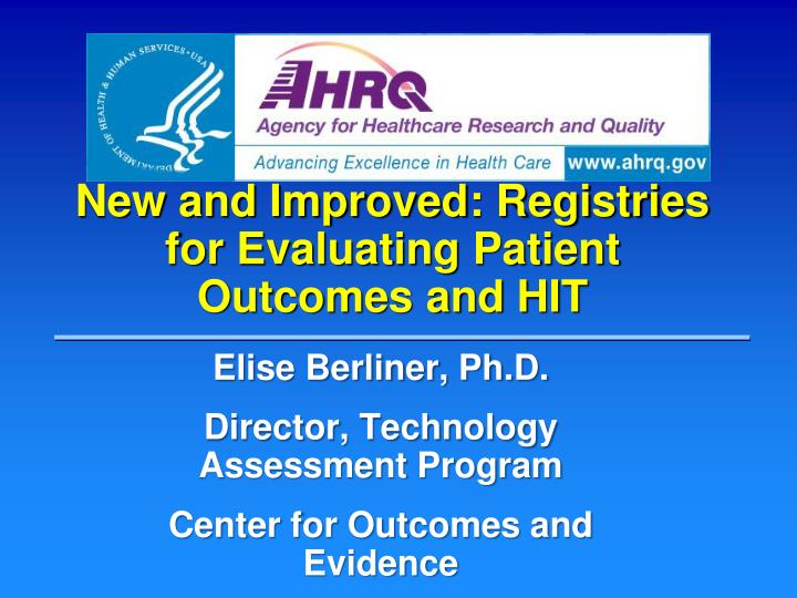 new and improved registries for evaluating patient outcomes and hit n.