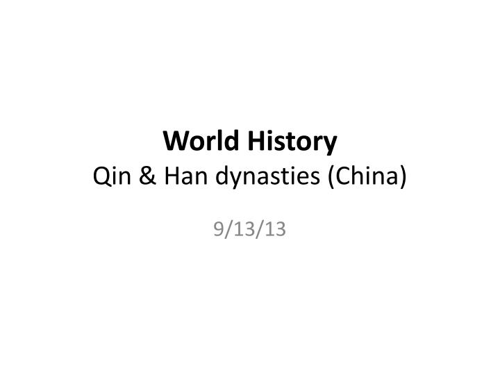 world history the qin and han What impact did the qin and han dynasties had done in the imperial times of ancient china summary: the chinese empires from the qin dynasty and the han dynasty affected china's history, lifestyle, and etc from the great wall to the silk road.