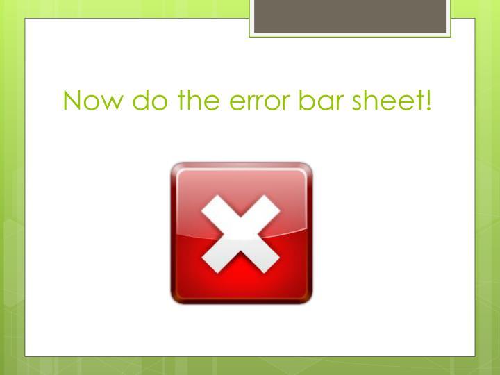 Now do the error bar sheet!