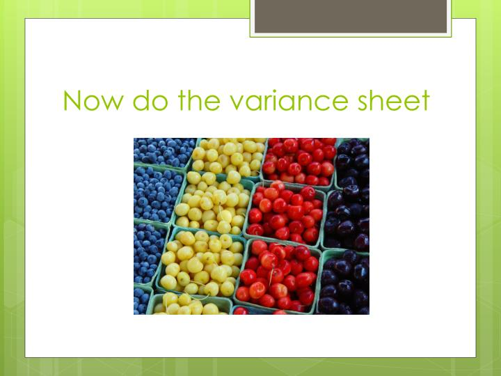 Now do the variance sheet