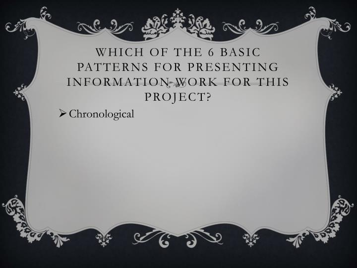 Which of the 6 basic patterns for presenting information work for this project1