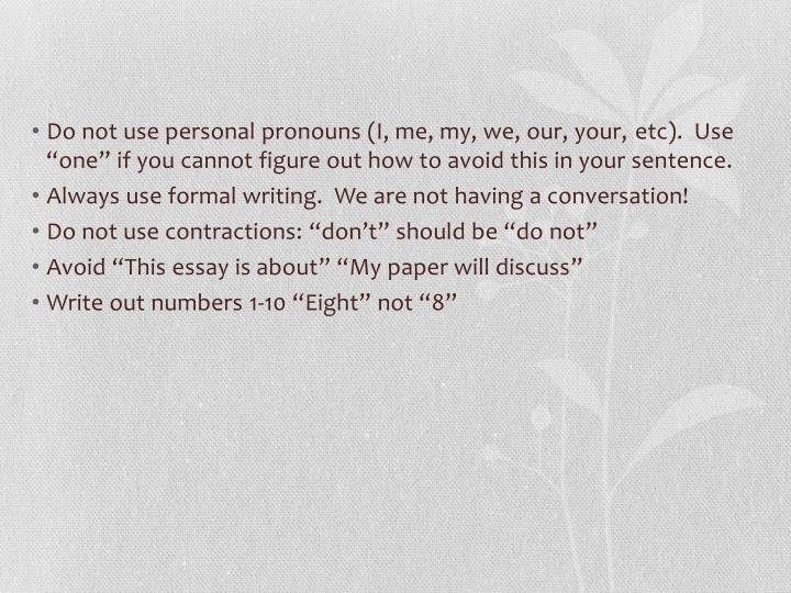 Do not use personal pronouns (I, me, my, we, our, your,