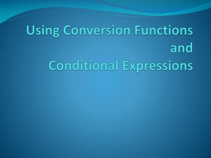 using conversion functions and conditional expressions n.