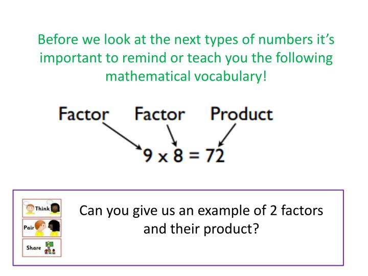 Before we look at the next types of numbers it's important to remind or teach you the following mathematical vocabulary!