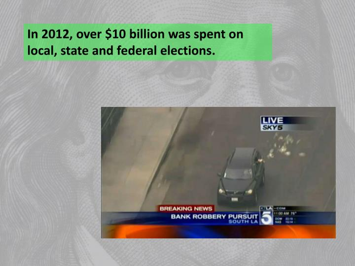 In 2012, over $10 billion was spent on local, state and federal elections