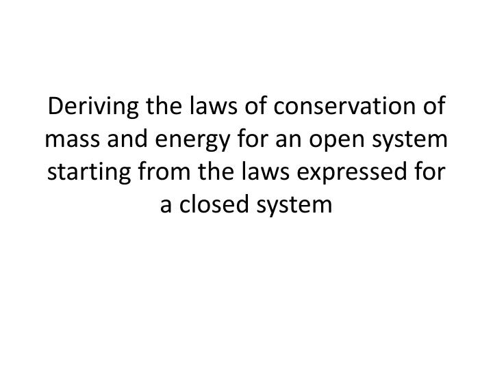Deriving the laws of conservation of mass and energy for an open system starting from the laws expressed for a closed system