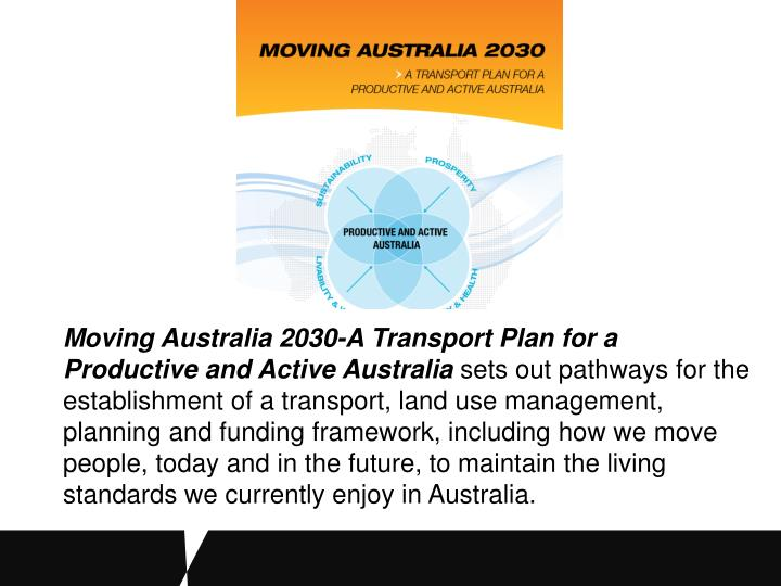 Moving Australia 2030-A Transport Plan for a Productive and Active Australia