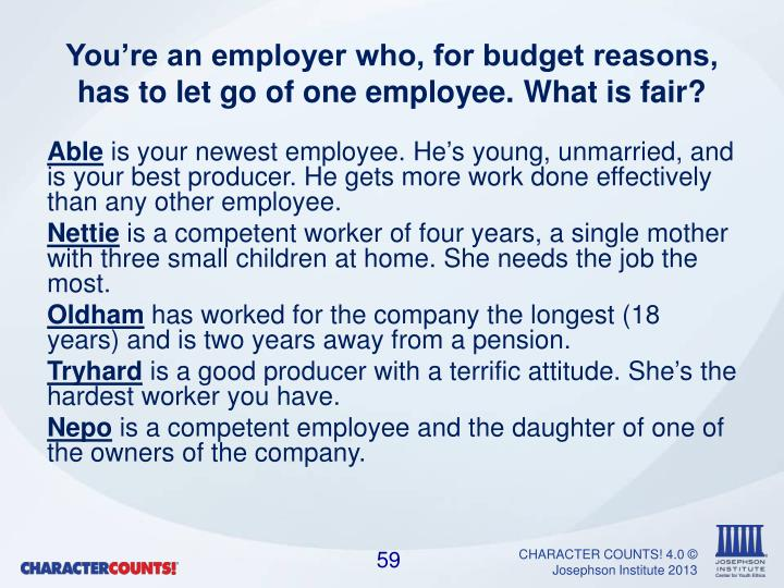 You're an employer who, for budget reasons, has to let go of one employee. What is fair?