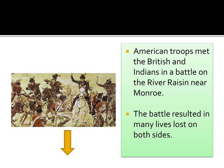 American troops met the British and Indians in a battle on the River Raisin near Monroe.