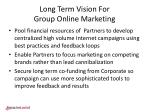 long term vision for group online marketing