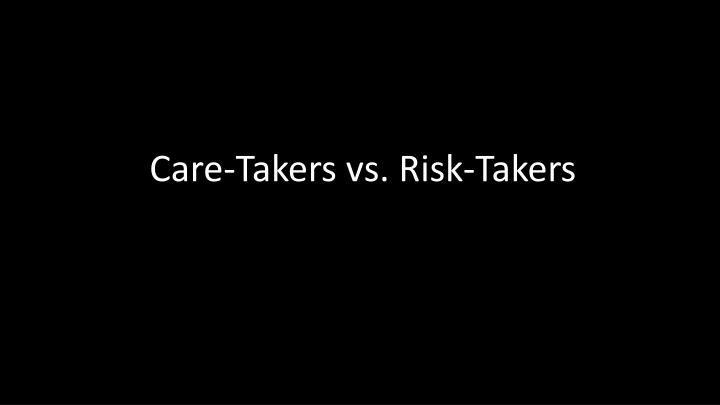 Care-Takers vs. Risk-Takers