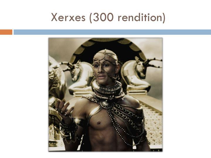 Xerxes (300 rendition)
