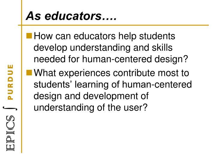 As educators….