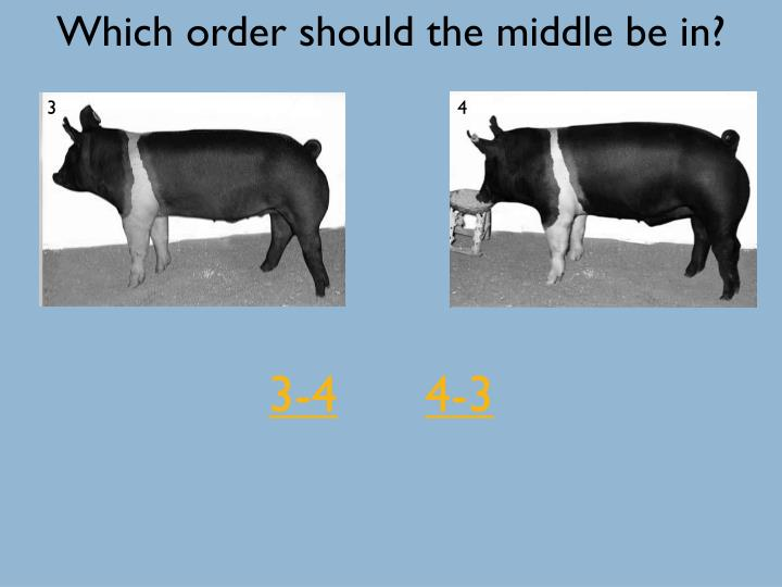 Which order should the middle be in?