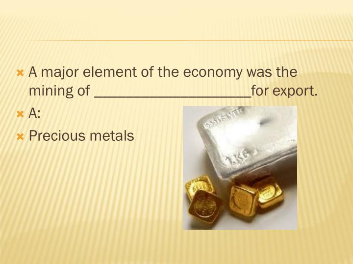 A major element of the economy was the mining of