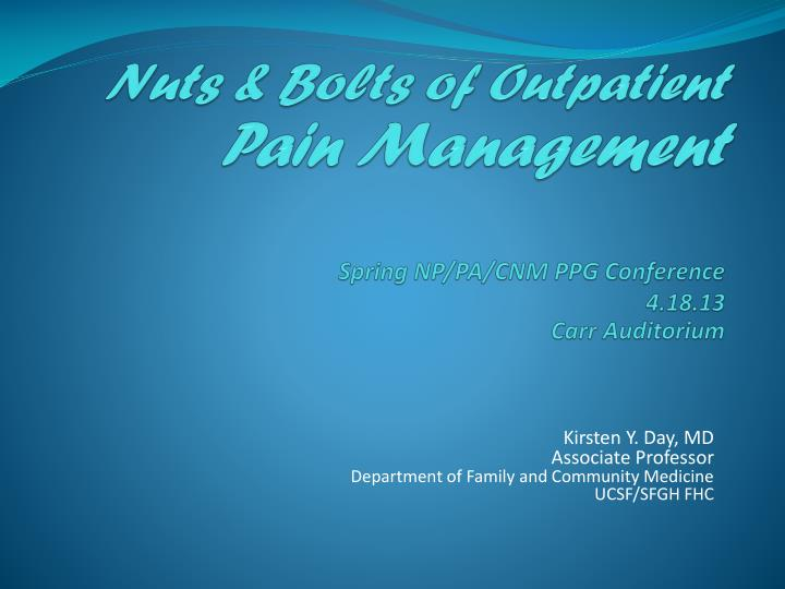 nuts bolts of outpatient pain management spring np pa cnm ppg conference 4 18 13 carr auditorium