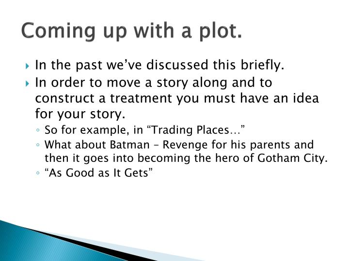 Coming up with a plot.
