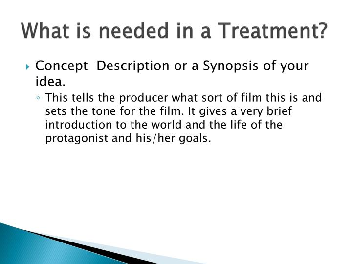 What is needed in a Treatment?