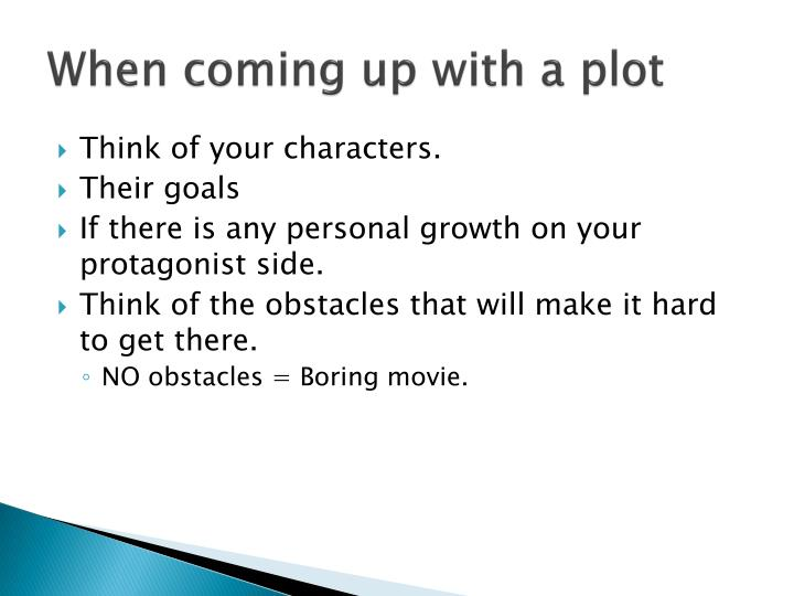 When coming up with a plot