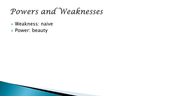 Powers and Weaknesses